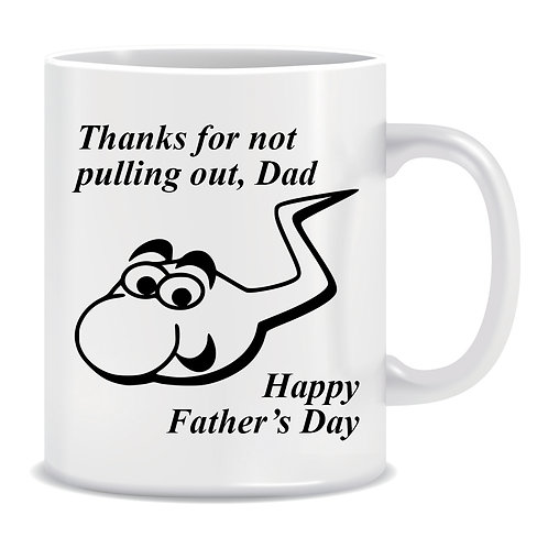 Thanks for Not Pulling Out Dad Happy Father's Day, Printed Mug