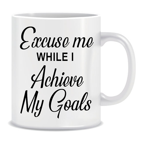 Excuse Me while I Achieve My Goals, Inspirational, Printed Mug