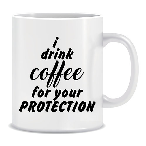 I Drink Coffee for Your Protection, Printed Mug