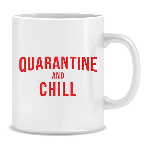 Quarantine and Chill, Lockdown, Pandemic, Printed Mug