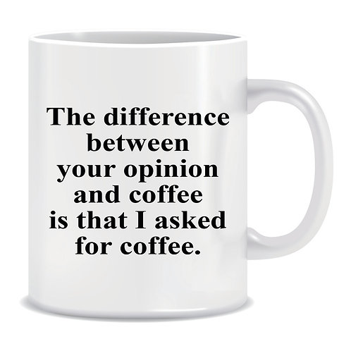 Funny Printed Mug The Difference Between Your Opinion And Coffee