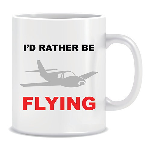 Funny Printed Aviation Mug Id Rather Be Flying