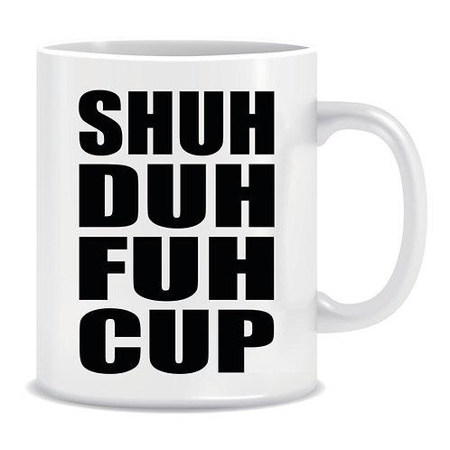 Funny Printed Profanity Mug Shuh Duh Fuh Cup
