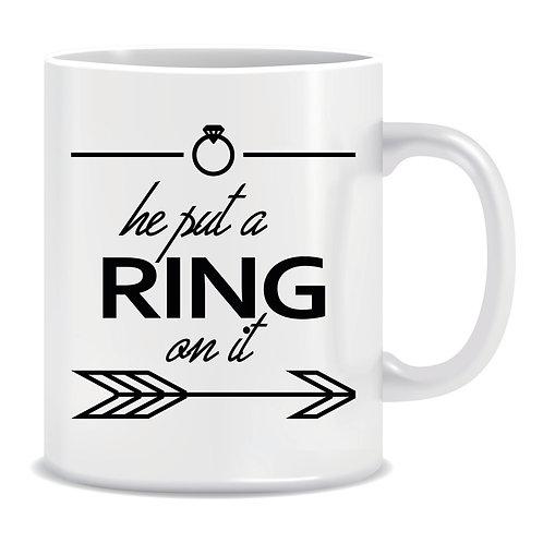 (Mug) He Put A Ring On it