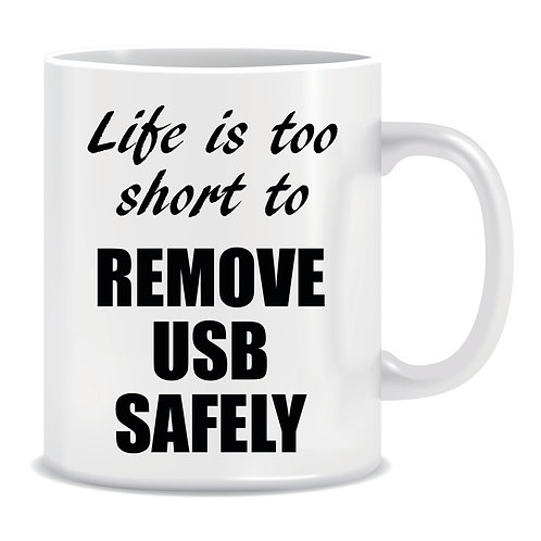 Funny Printed Mug Lifes Too Short To Remove USB Safely
