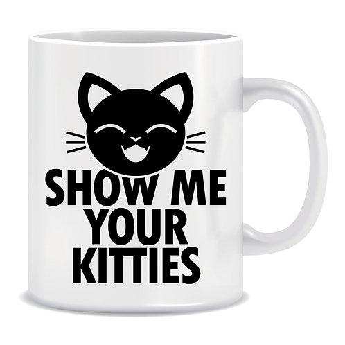 Show Me Your Kitties, Cat, Printed Mug