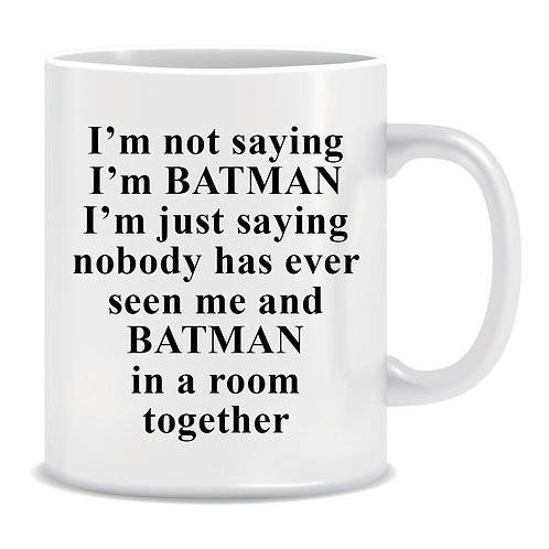 I'm not saying I'm Batman I'm just saying nobody has ever seen Me and Batman in a room together, TV and Movie, Printed Mug