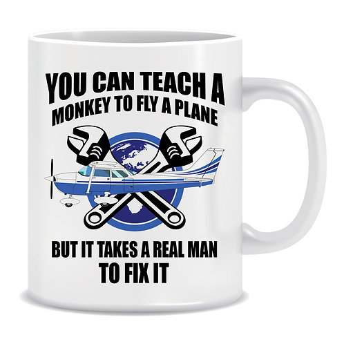 You can Teach  a Monkey To Fly a Plane but it takes a Real Man To Fix It, Aviation, Mechanic, Airplane, Spanners, Printed Mug