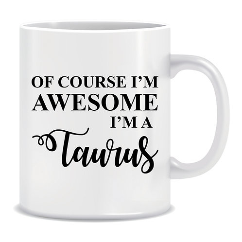 zodiac star sign funny mug of course im an awesome taurus
