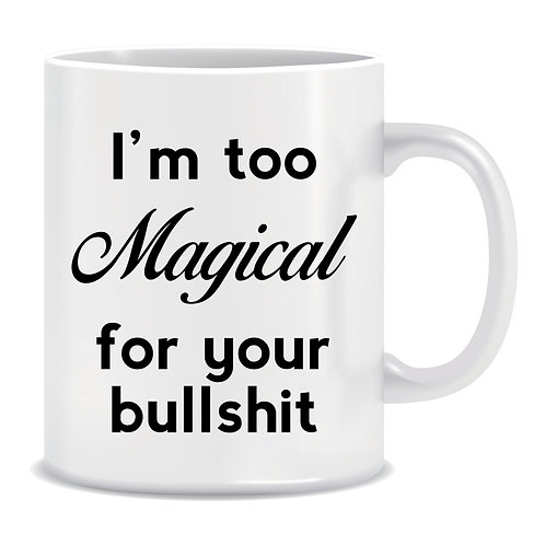 I'm too Magical for Your Bullshit, Printed Mug