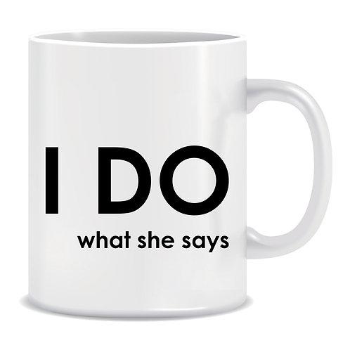 funny printed mug gift i do what she says mugluvin