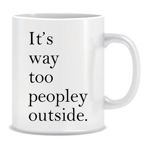 Funny Printed Mug Its Way Too Peopley Outside