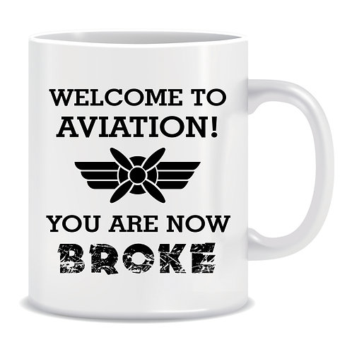 Welcome to Aviation you are now Broke, Aviation, Propeller, Printed Mug