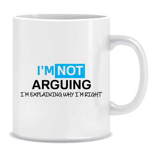 I'm Not Arguing I'm Explaining Why I'm Right, Printed Mug