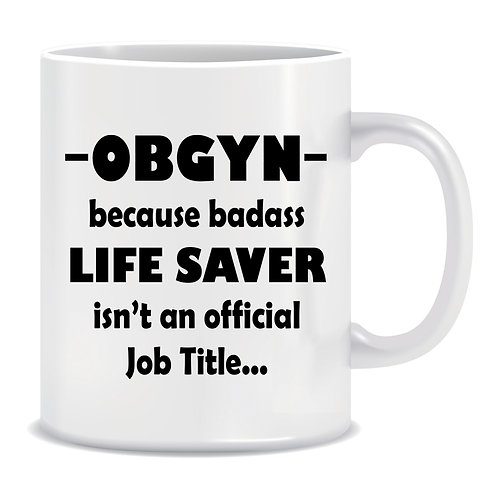 OBGYN because Badass Life Saver isn't an Official Job, Medical, Printed Mug