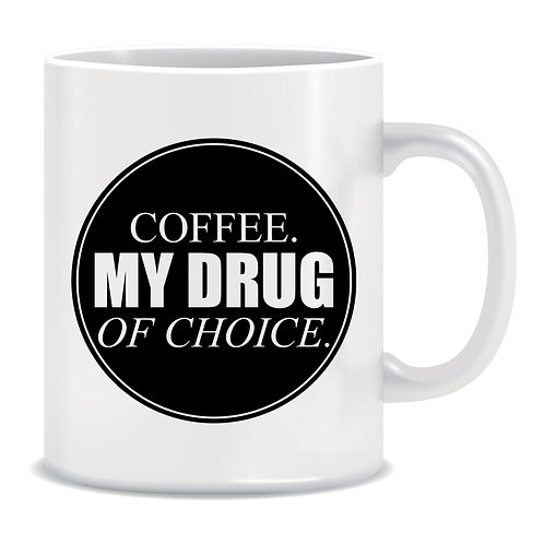 Coffee My Drug Of Choice, Printed Mug
