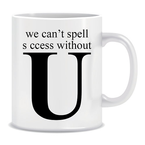 we can't spell sccess without u printed mug gift