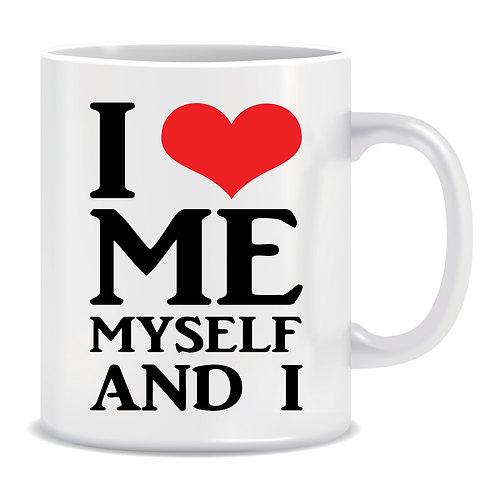 funny printed mug gift i love me myself and i