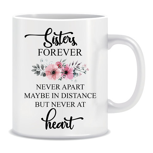 Sisters Forever Never Apart Maybe In Distance But Never At Heart, Flowers, Family, Printed Mug
