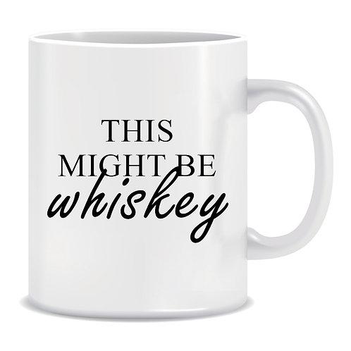 This might be Whiskey, Printed Mug