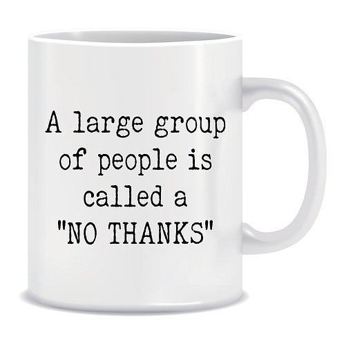 A Large Group Of People Is Called A No Thanks, Printed Mug
