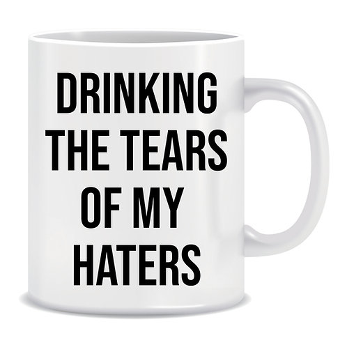 funny mug gift drinking the tears of my haters
