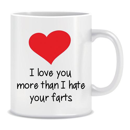 I Love You More Than I Hate Your Farts Printed Mug Funny
