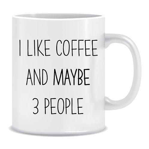 I Like Coffee And Maybe 3 People, Printed Mug
