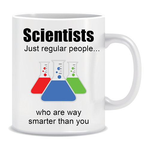 Scientists just regular people who are Way Smarter than you, Chemistry, Flasks, Printed Mug