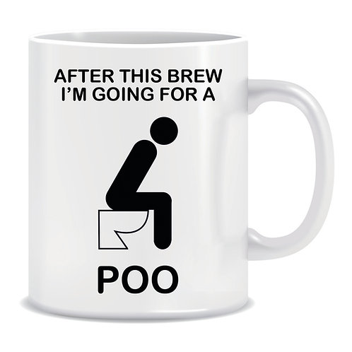 Funny Printed Mug After This Brew Im Going For A Poo