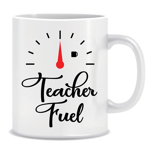 Teacher Fuel, Fuel Gauge, Printed Mug
