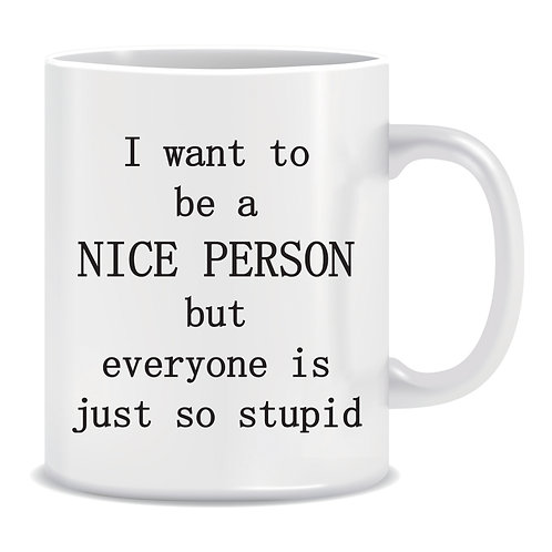 I Want To Be A Nice Person But Everyone Is Just So Stupid, Printed Mug