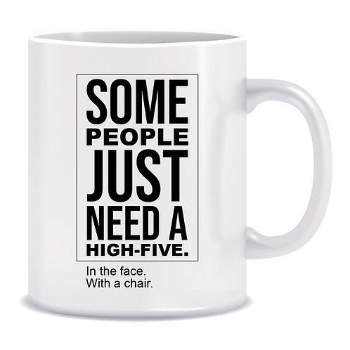 some people just need a high five in the face with a chair funny printed mug gift