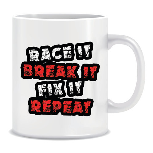 Printed Mug Race It Break It Fix It Repeat