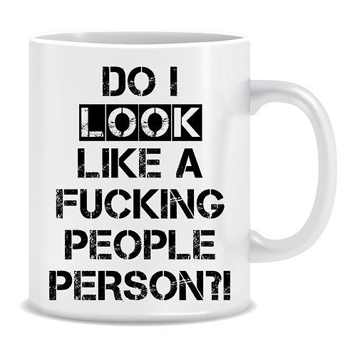 Do I look like a Fucking People Person, Funny, Printed Mug