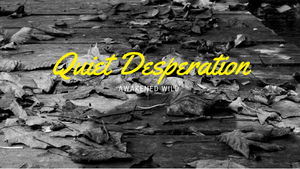 Quiet Desperation - Awakened Wild