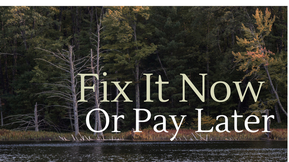 Fix It Now, Or Pay Later