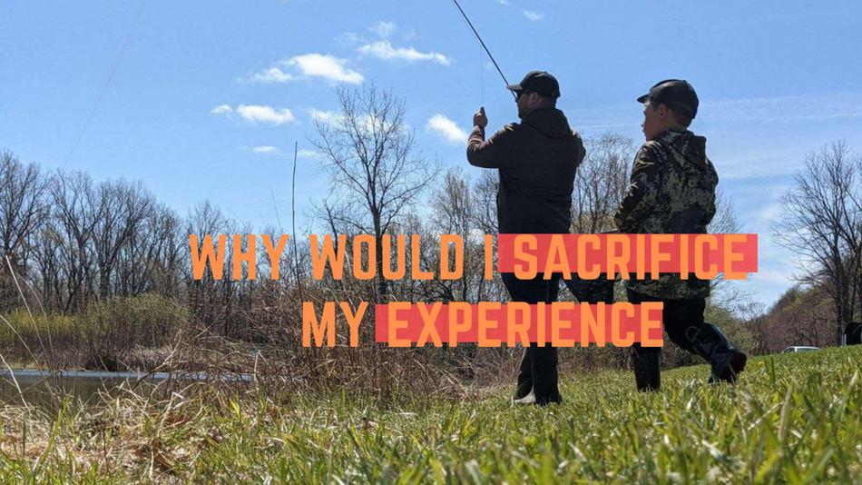 Why Would I Sacrifice My Experience