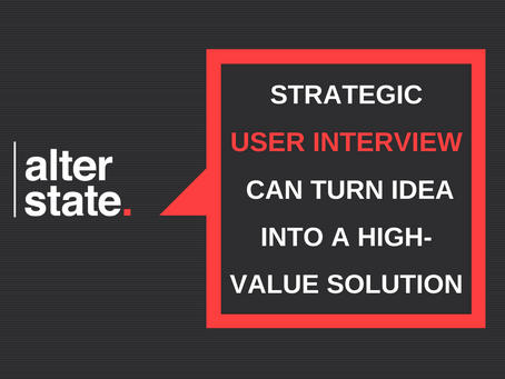 Strategic User Interview Can Turn Your Idea Into a High-value Solution