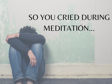 So you cried during meditation...