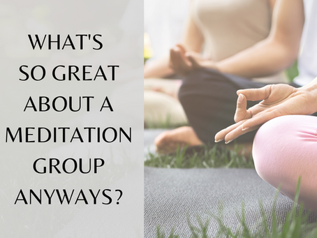 What's so great about a meditation group anyways?
