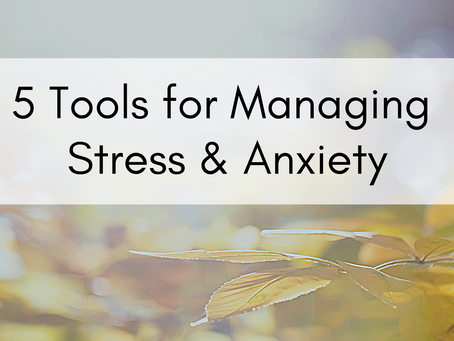 5 Tools for Managing Stress and Anxiety