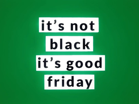 It's not Black, it's Good Friday !