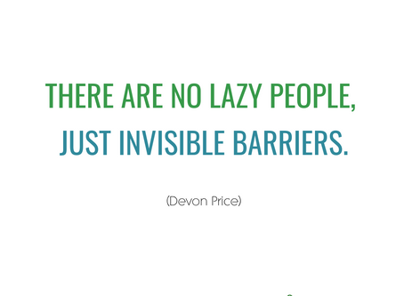 There are No Lazy People, just Invisible Barriers.