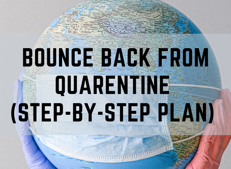 Bounce Back From Quarantine (Step-By-Step Plan)