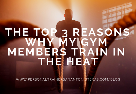 The Top 3 Reasons Why My Gym Members Train In The Heat