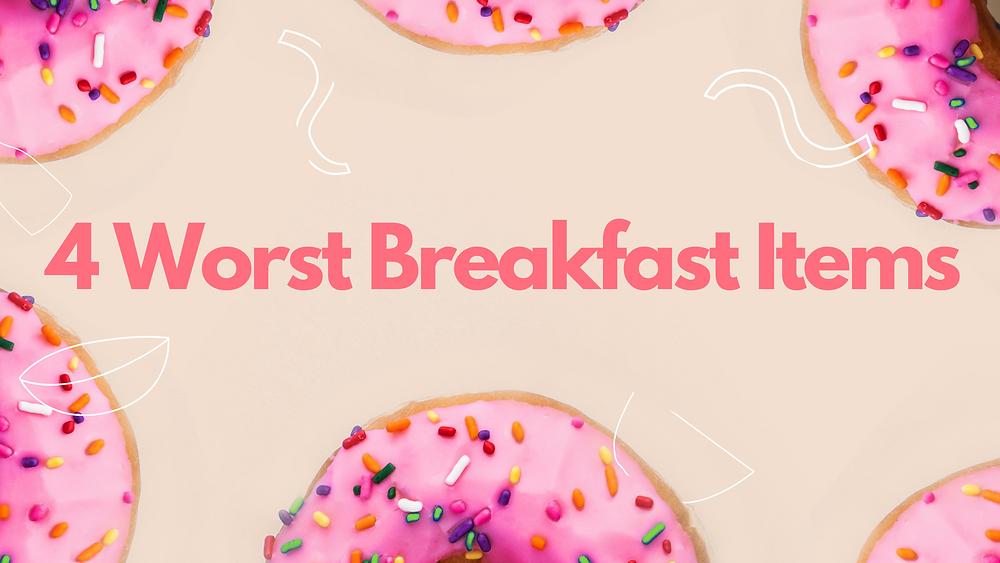 4 Worst Breakfast Items