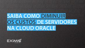 Diminuindo Custos de Arquitetura na Cloud Oracle.