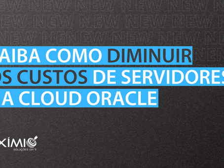 Diminuindo Custos de Arquitetura na Cloud Oracle.