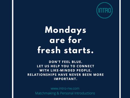 Don't feel blue... Mondays are for fresh starts. The INTRO matchmaking team are here to connect you.